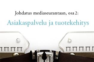 Mediaseuranta strategisena työkaluna: asiakaspalvelu ja tuotekehitys